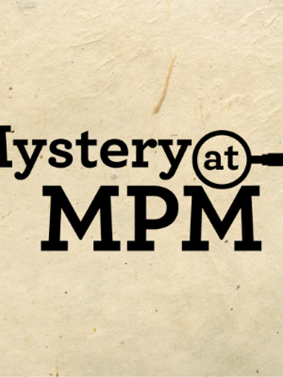 Mystery at MPM